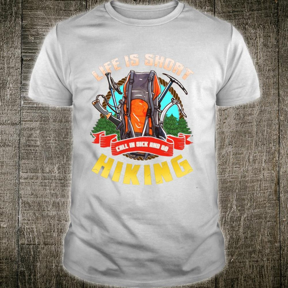 Life Is Short Call In Sick And Go Hiking Outdoors Camping Shirt