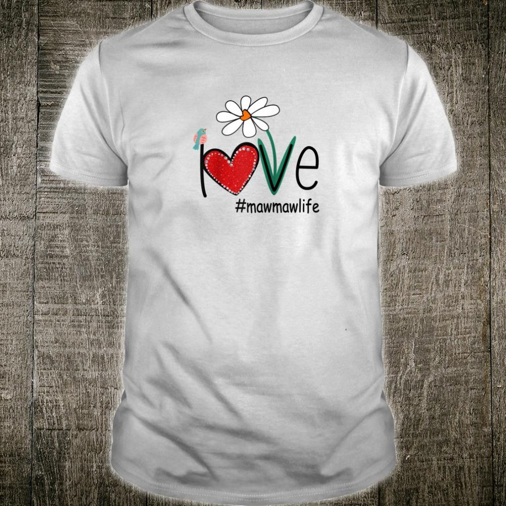 Love Mawmaw Life Bird Floral Mother Day For Mom Shirt