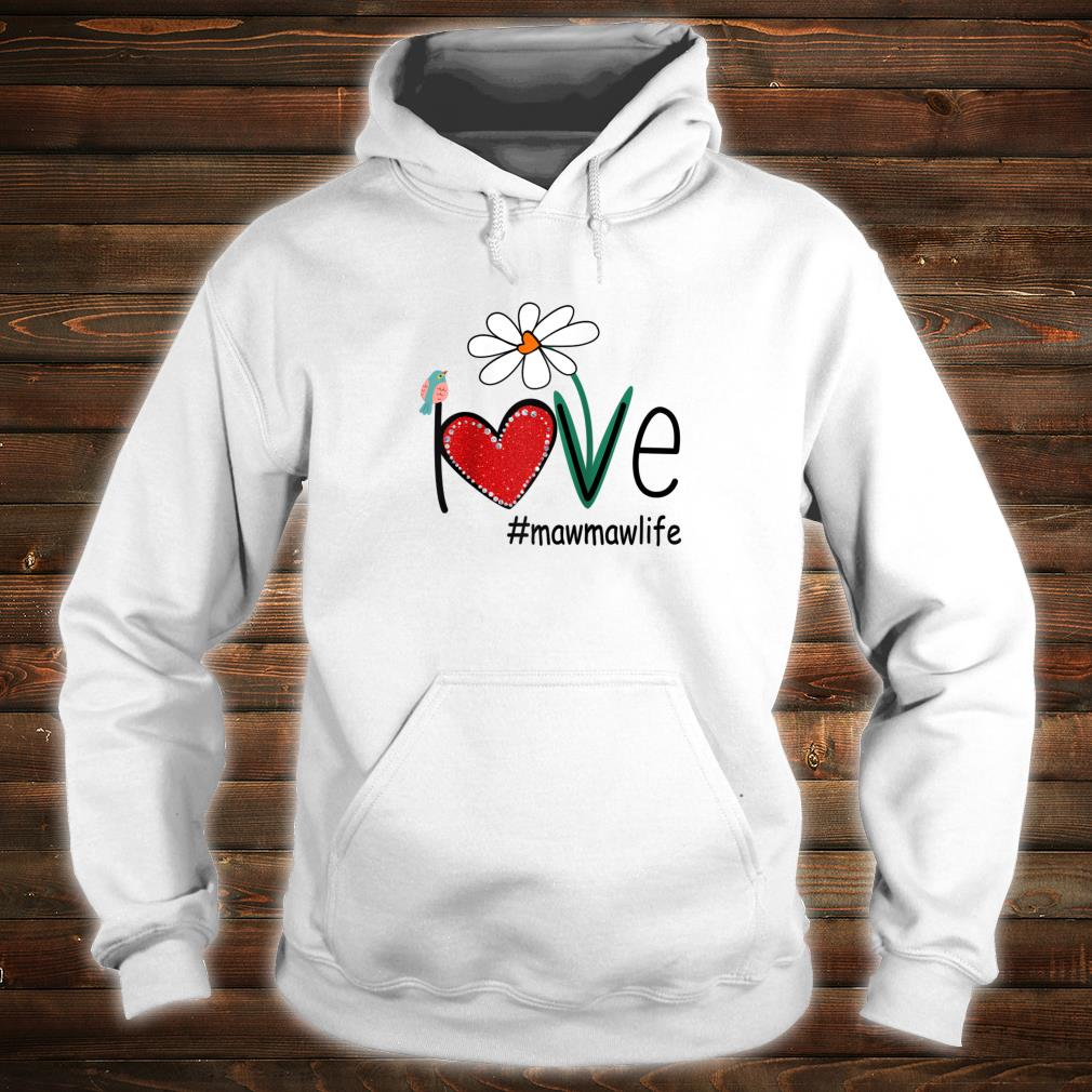 Love Mawmaw Life Bird Floral Mother Day For Mom Shirt hoodie