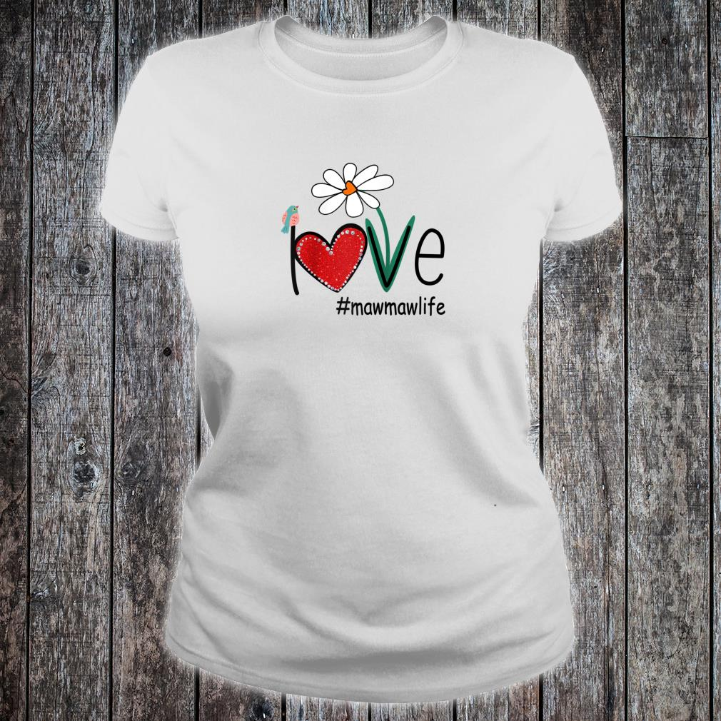 Love Mawmaw Life Bird Floral Mother Day For Mom Shirt ladies tee