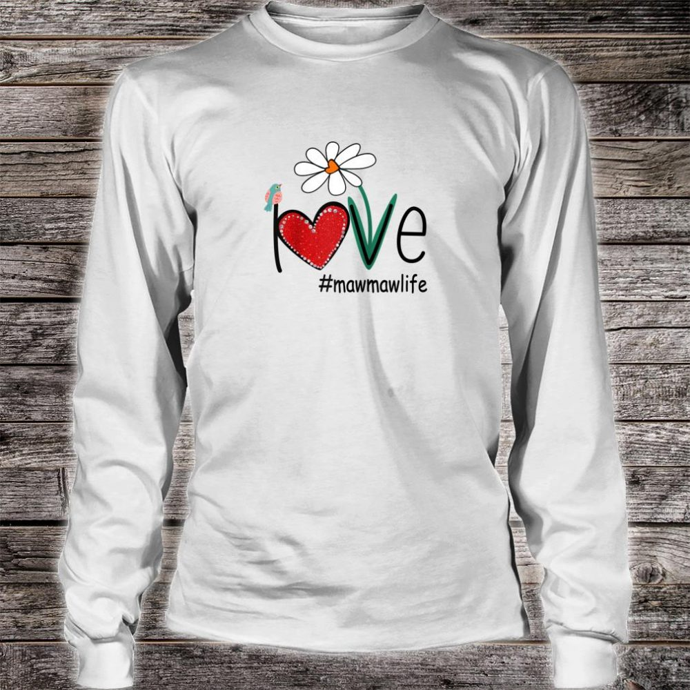 Love Mawmaw Life Bird Floral Mother Day For Mom Shirt long sleeved