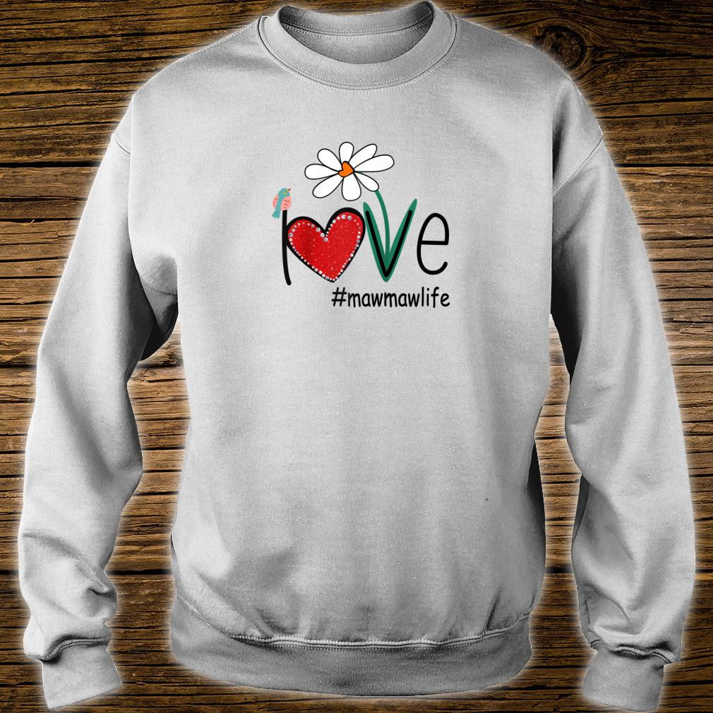Love Mawmaw Life Bird Floral Mother Day For Mom Shirt sweater