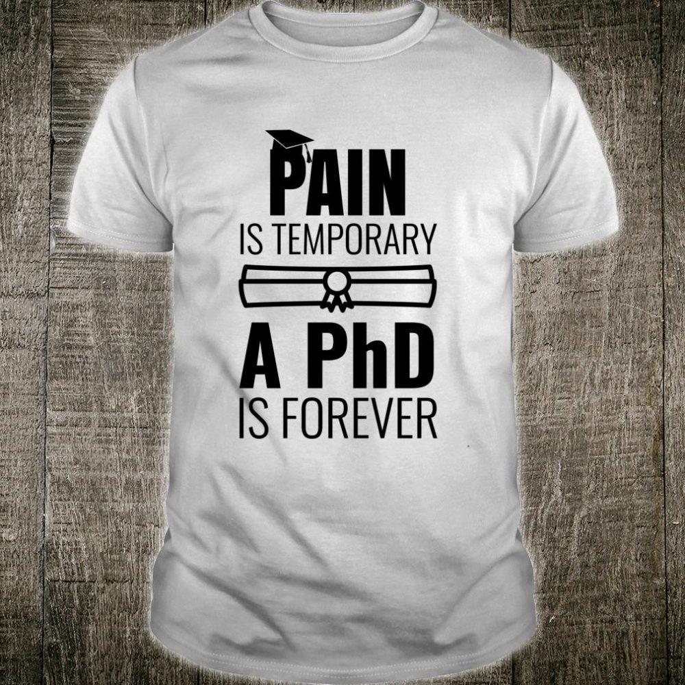 Lustige DoktorandenGeschenkschmerzen sind vorübergehend Shirt