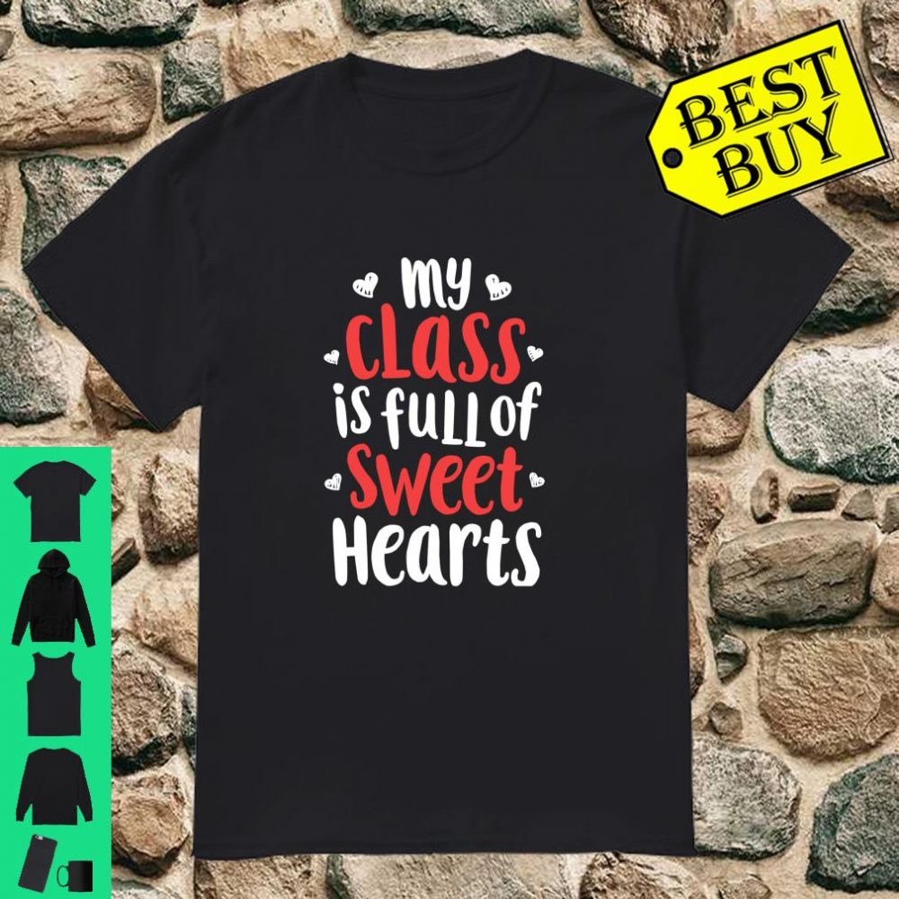 My Class Is Full Of Sweet Hearts Valentines Day Teacher Shirt