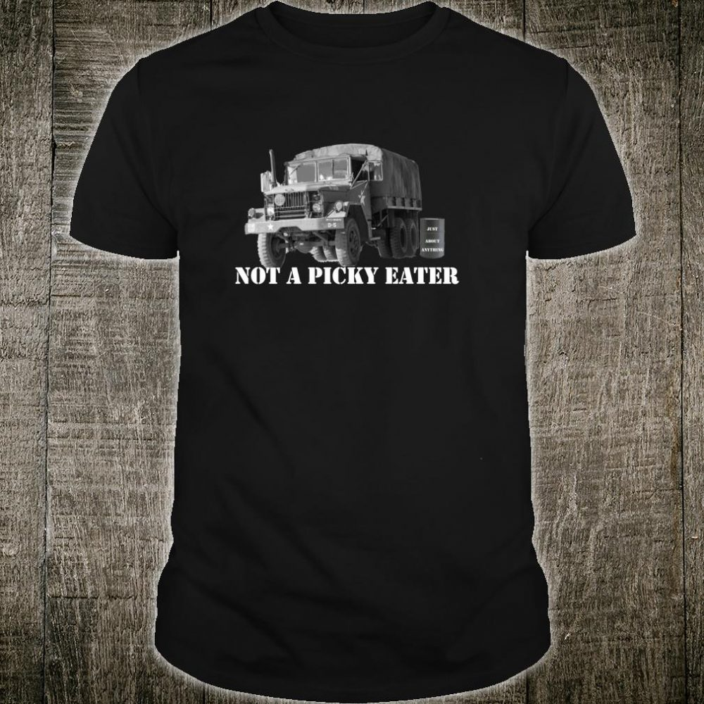 NOT A PICKY EATER M35A2 Shirt