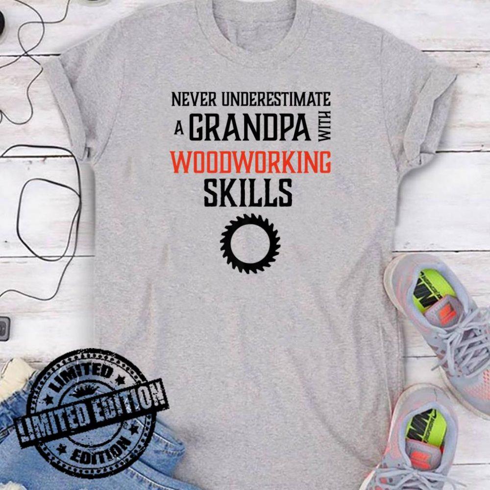 Never Underestimate Grandpa Woodworking Skills shirt