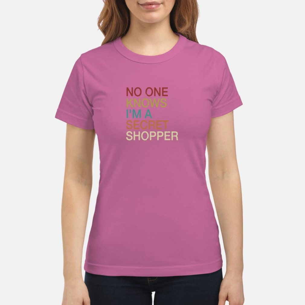 No one knows I'm a secret shopper shirt ladies tee