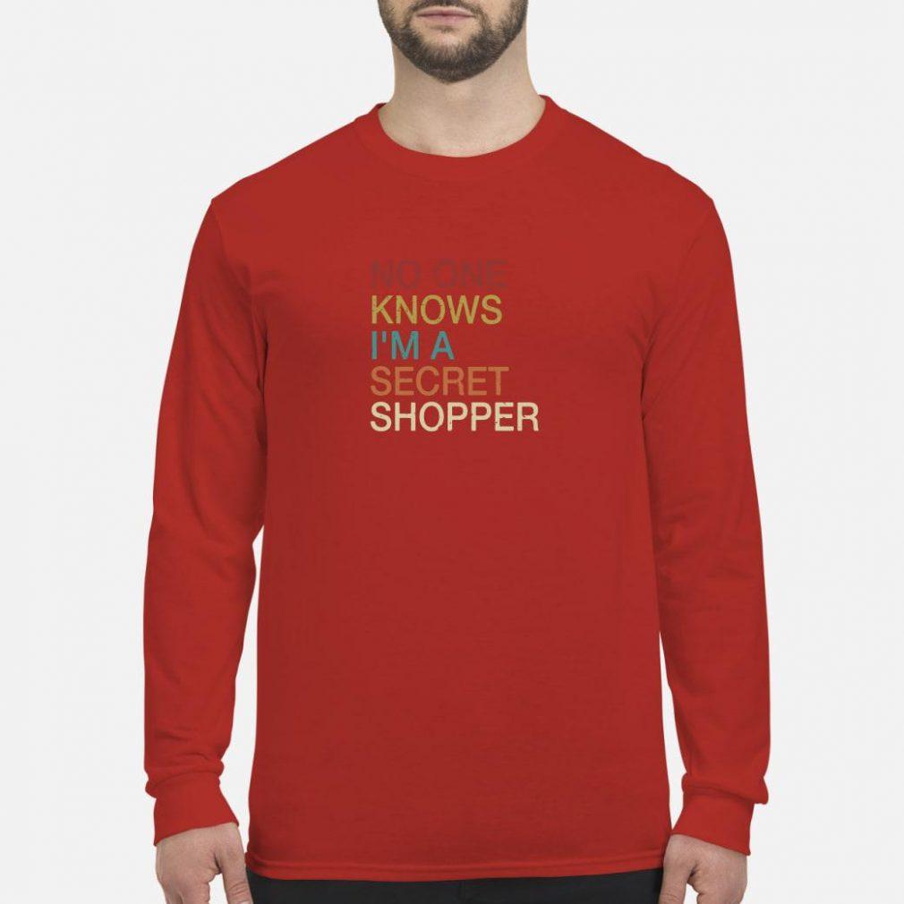 No one knows I'm a secret shopper shirt long sleeved