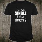 Not Single I Have Horses Horse Southern Shirt