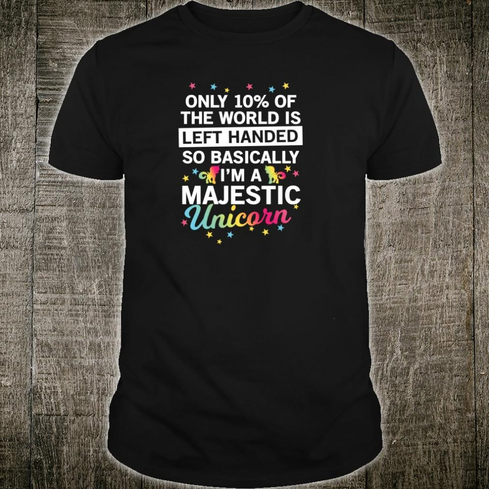 Nur 10% der Welt ist Linkshänder Majestätischer EinhornWitz Shirt