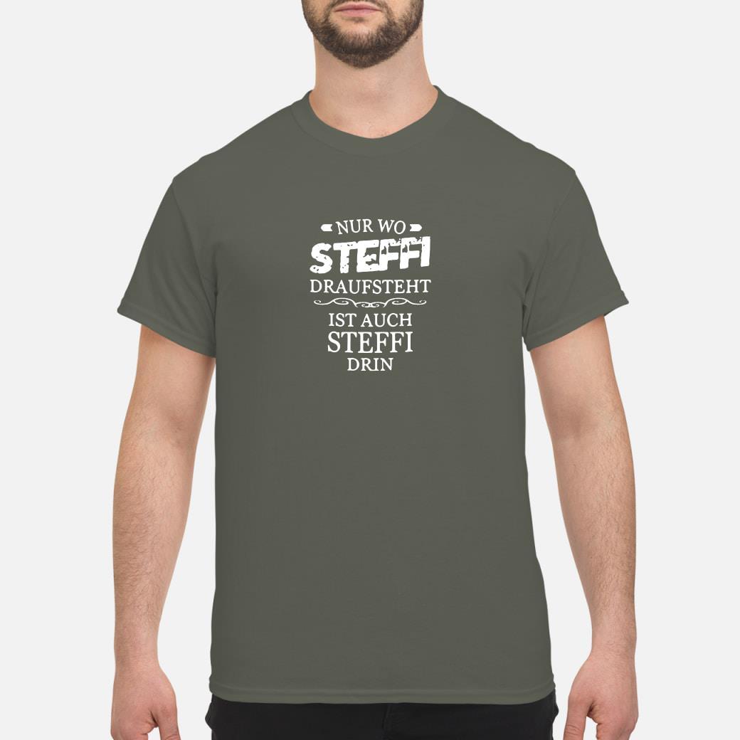Nur wo steffi draufsteht ist auch steffi drin shirt