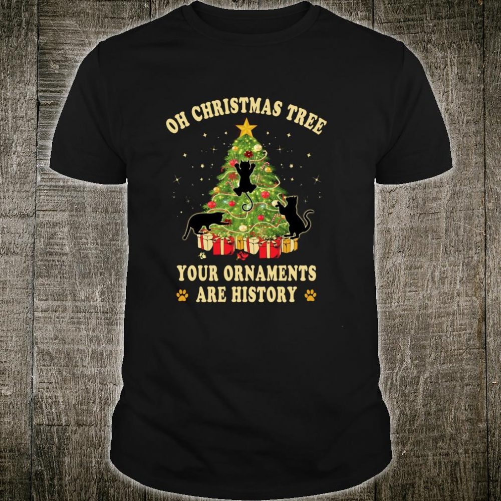 Oh Christmas Tree Your Ornaments Are History Cat Shirt