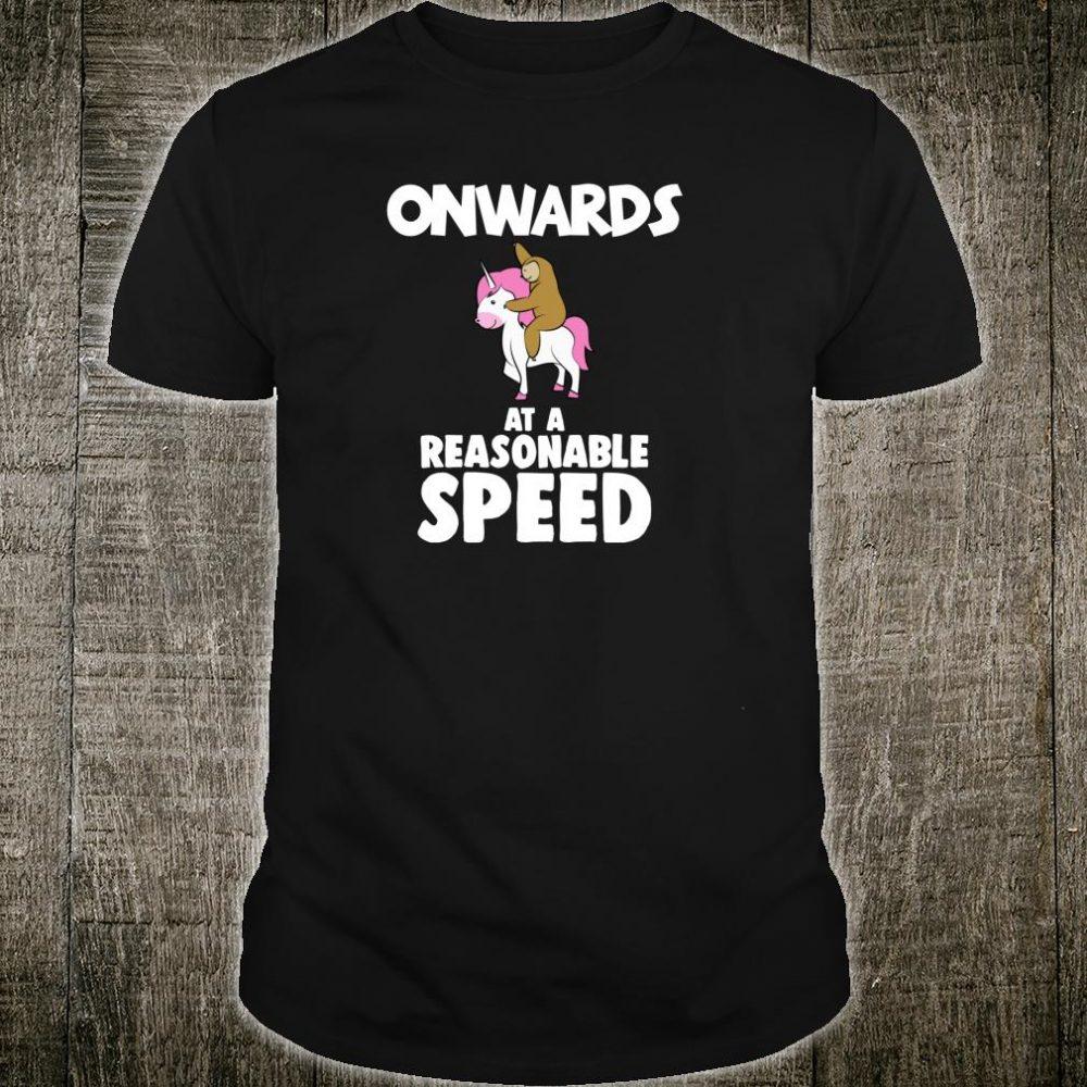 Onwards at a Reasonable Speed Sloth Riding a Unicorn Shirt