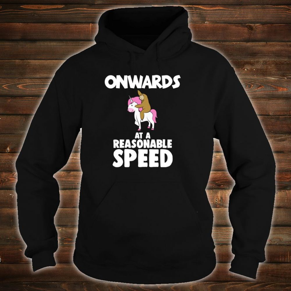 Onwards at a Reasonable Speed Sloth Riding a Unicorn Shirt hoodie