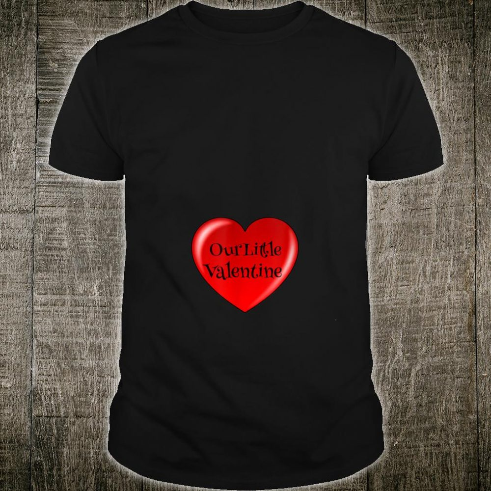 Our Little Valentine for Expectant Mothers Shirt