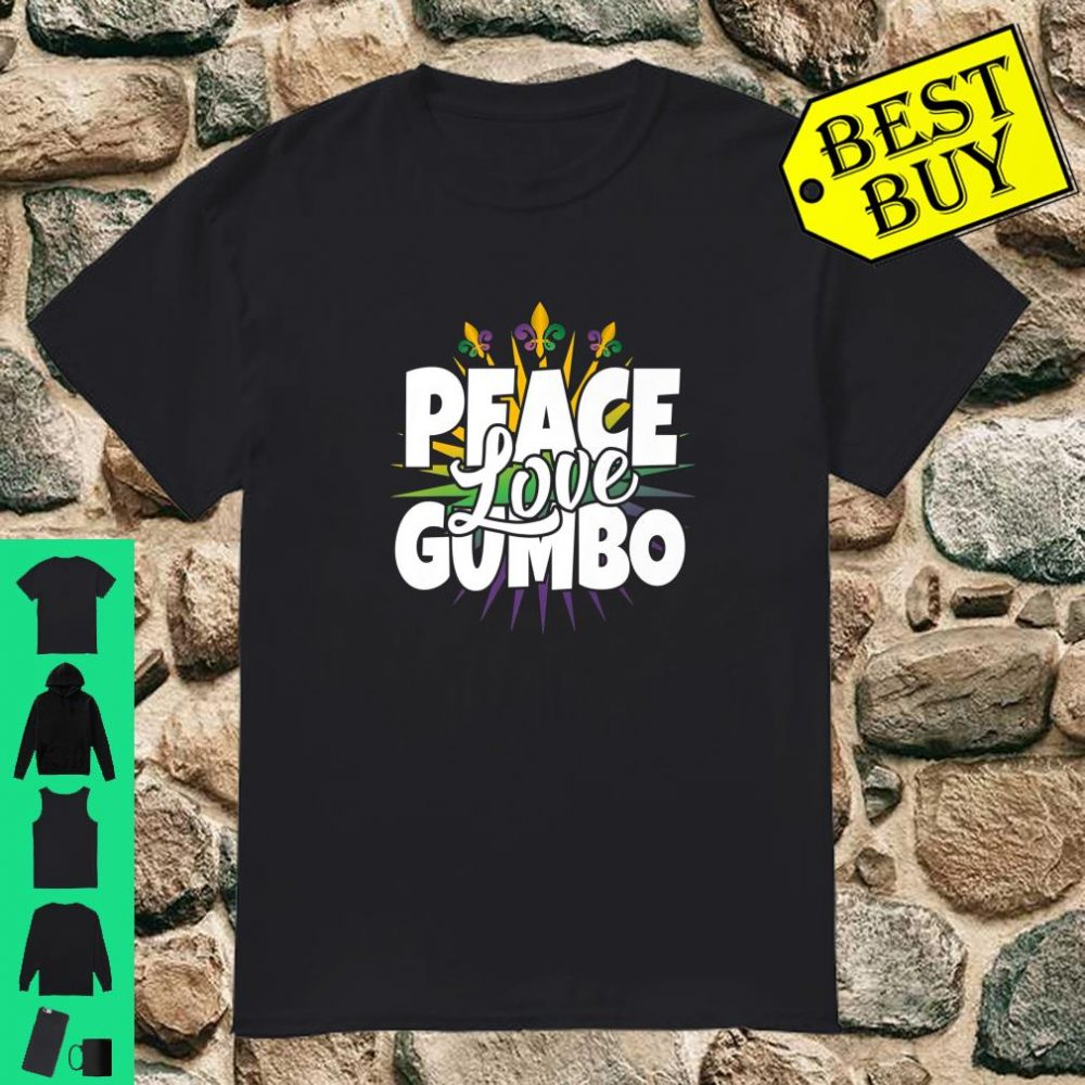 PEACE LOVE GUMBO Celebrate Mardi Gras in Traditional way Shirt