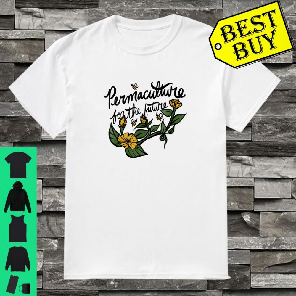 Permaculture for the future Shirt