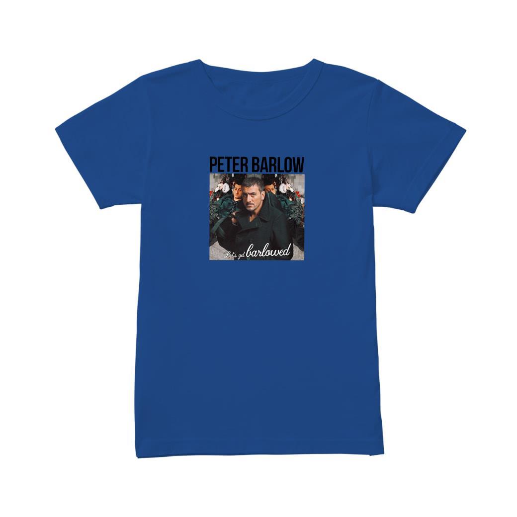 Peter Barlow let's get barlowed shirt ladies tee