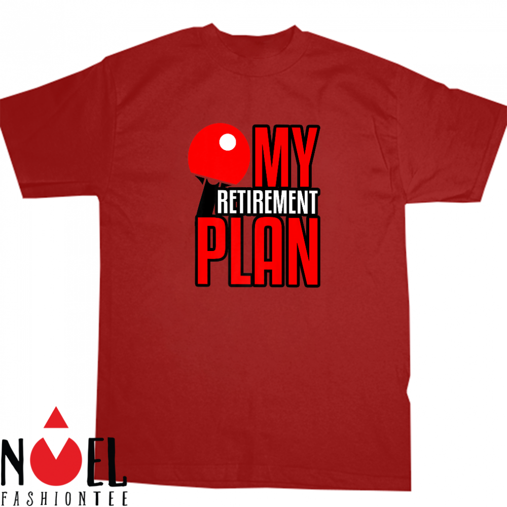 Ping Pong Player Retirement My Retirement Plan Shirt