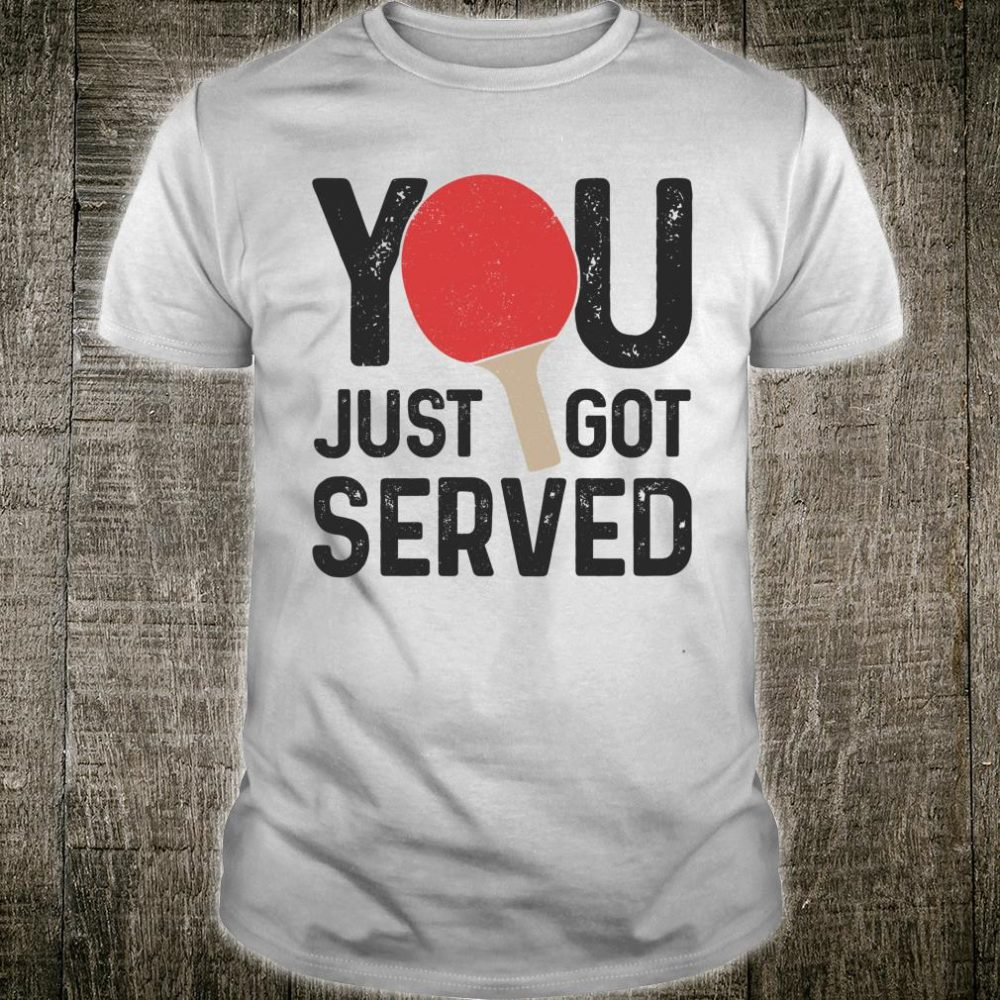 Ping Pong You Just Got Served Table Tennis Player Shirt
