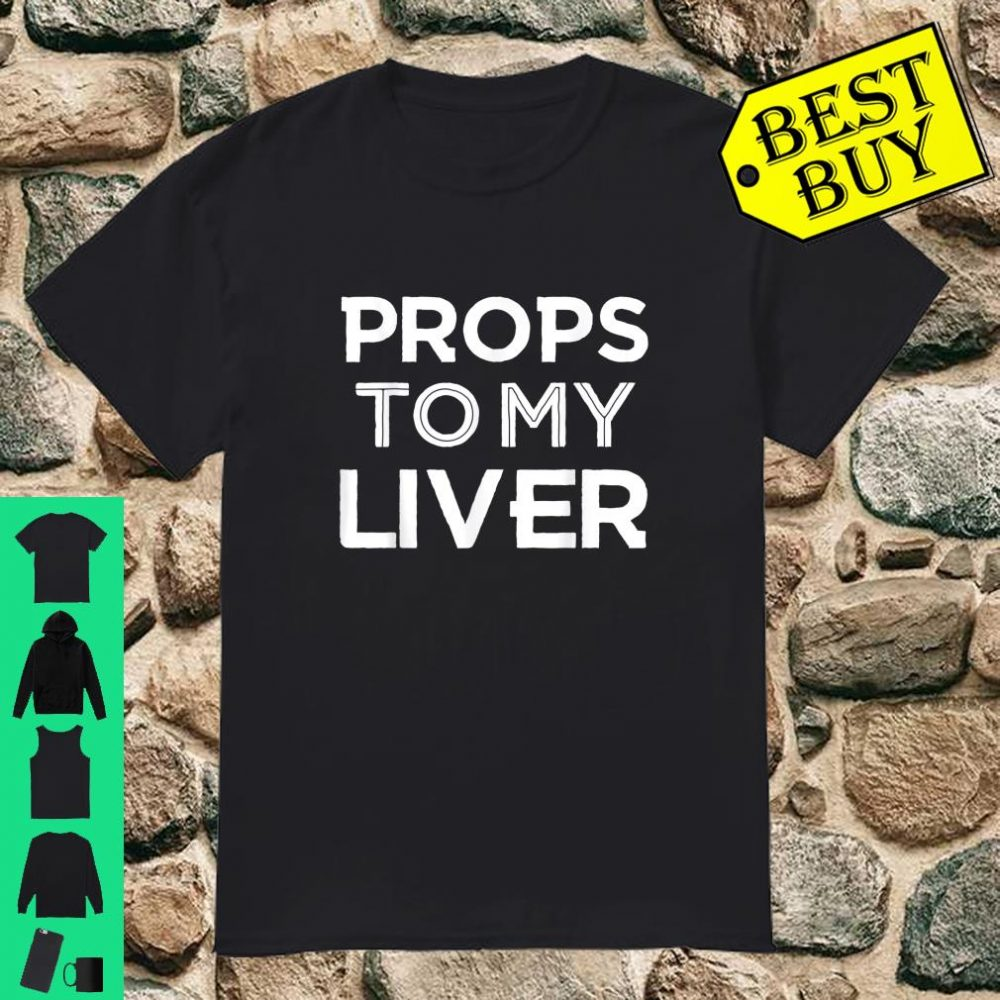 Props to My Liver Alcohol Drinking Beer St. Patty's Day Shirt