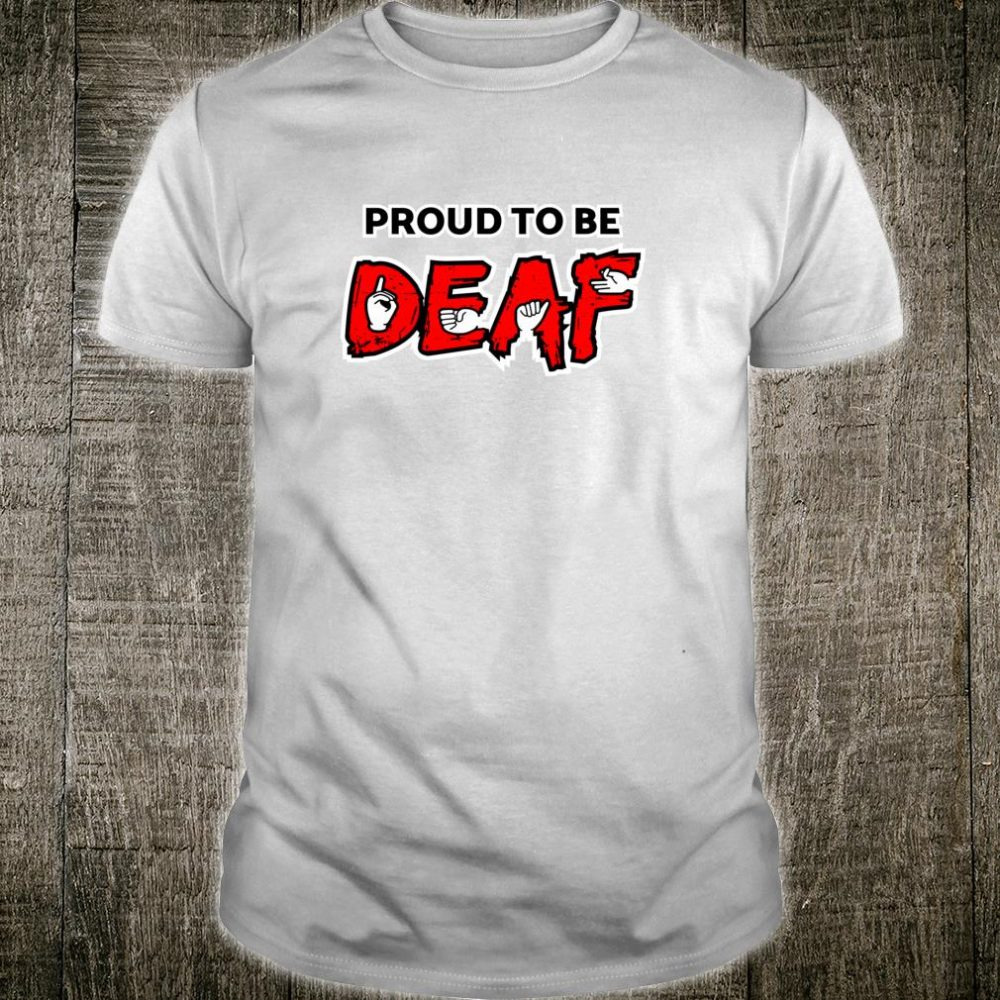 Proud to be Deaf American Sign Language Shirt