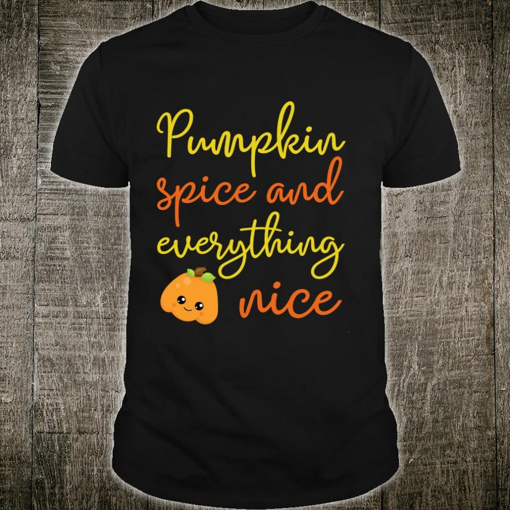 Pumpkin Spice Everything Nice Holiday Shirt