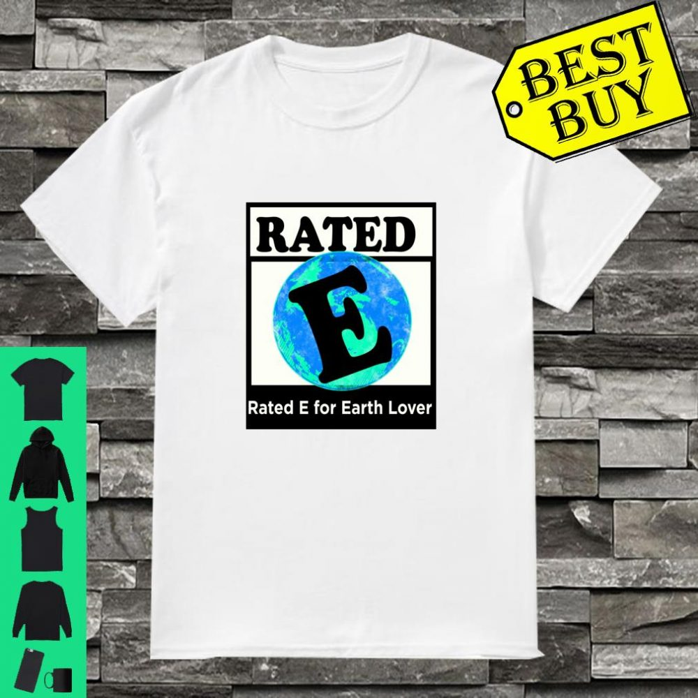 Rated E for Earth Environmentalist Earth Day shirt