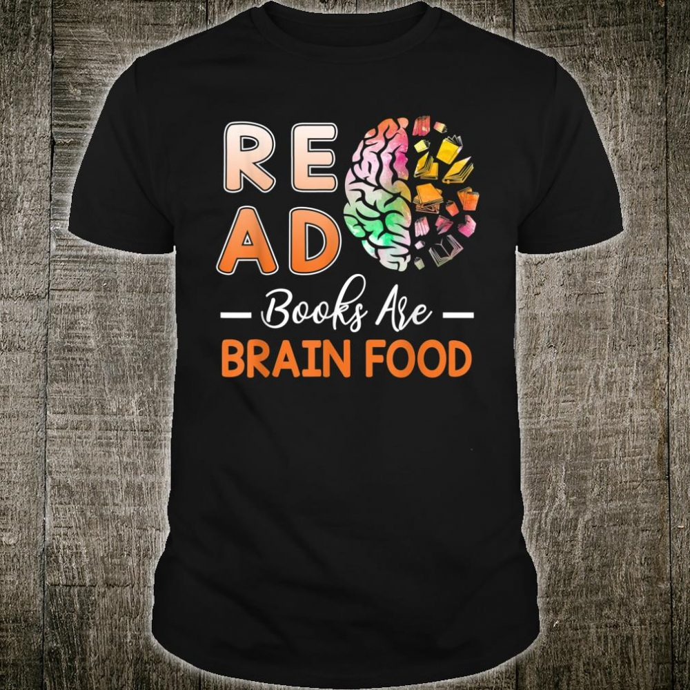 Read Because Books Are Brain Food Reading Literary Book Love Shirt