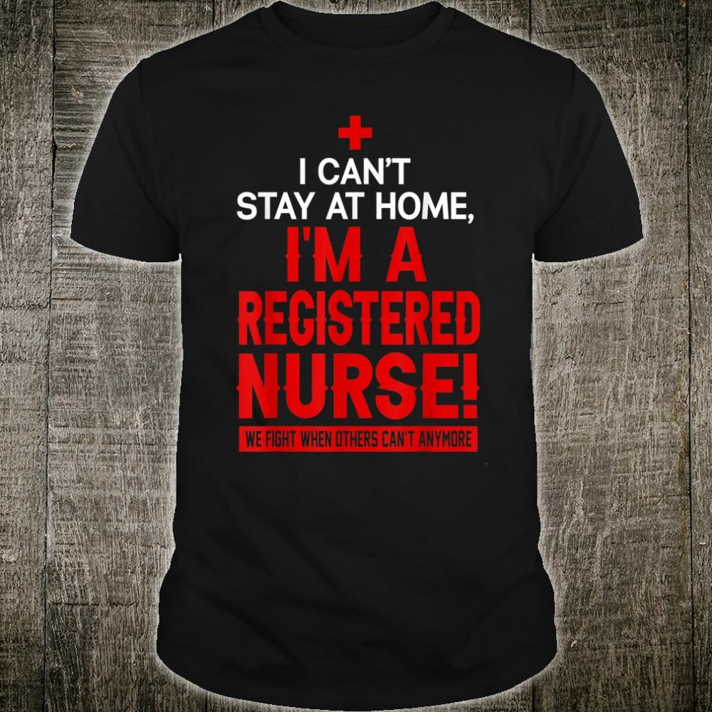 Registered Nurse I Can't Stay At Home Social Distancing Shirt