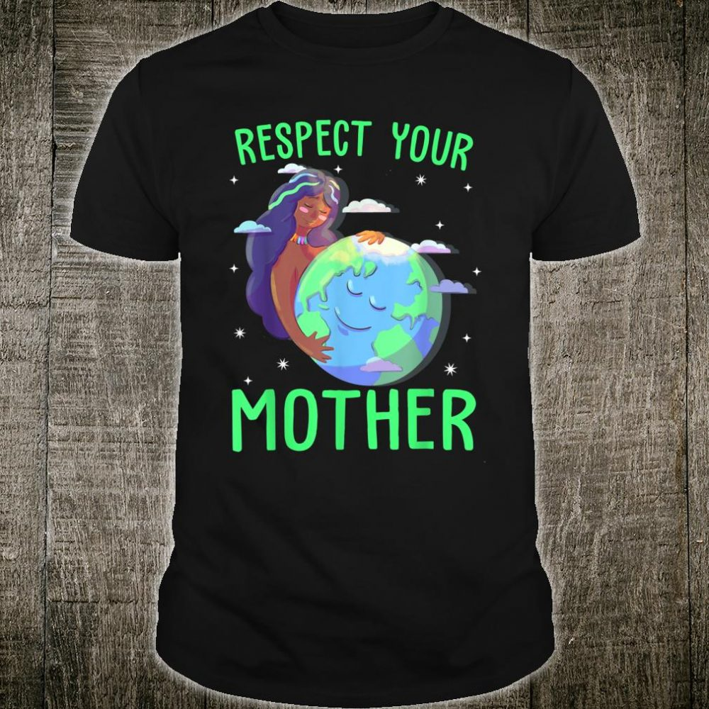 Respect Your Mother Awesome Earth Day Ideas Shirt