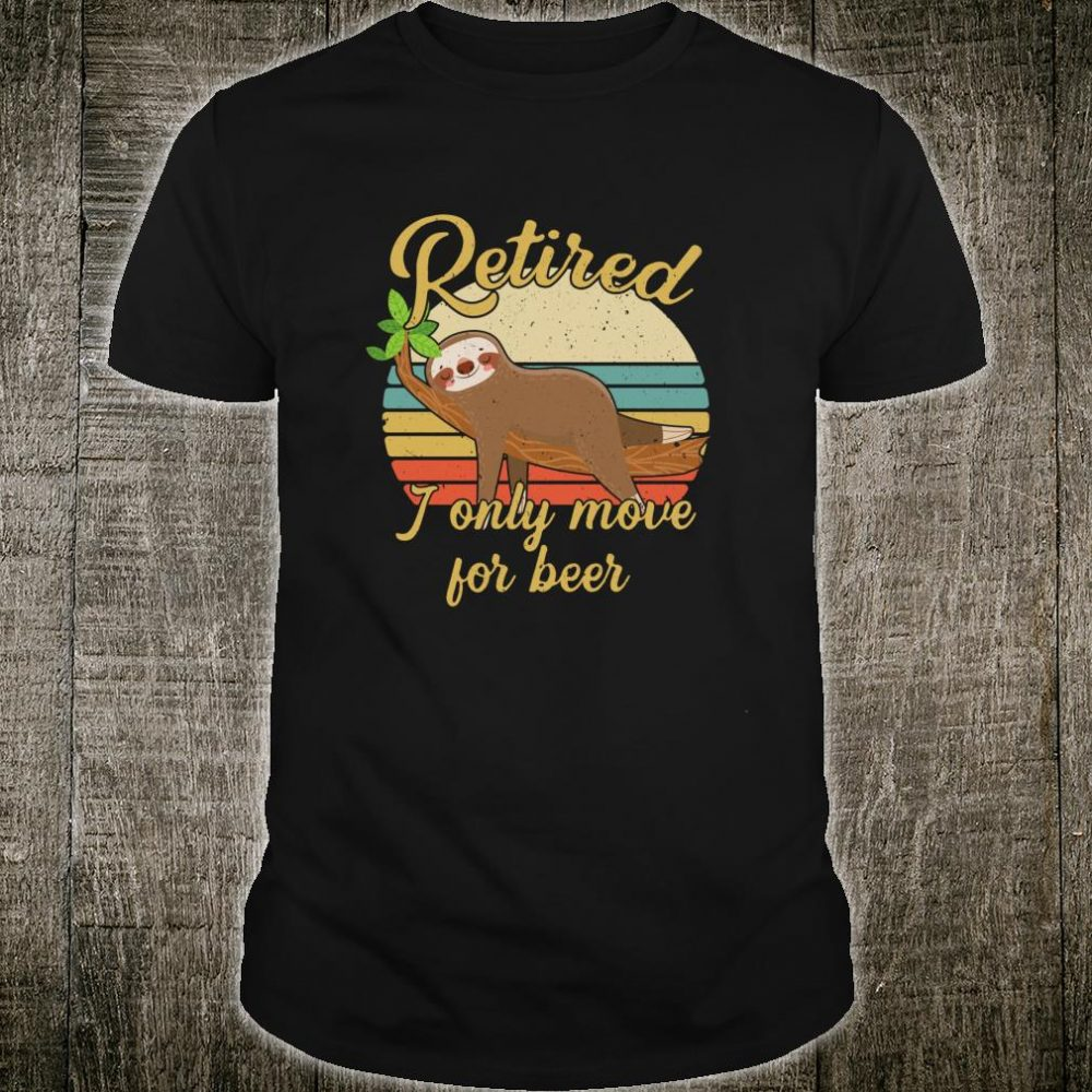 Retired I Only Move For Beer Retirement Shirt