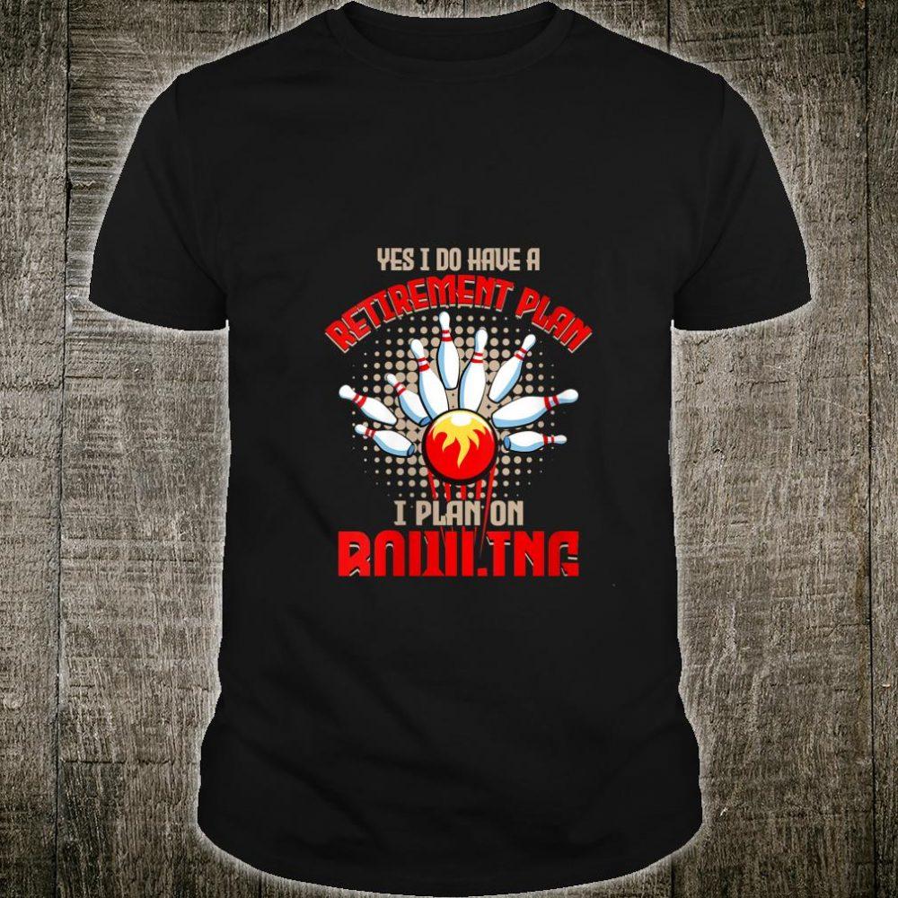 Retirement Plan I plan on Bowling Shirt