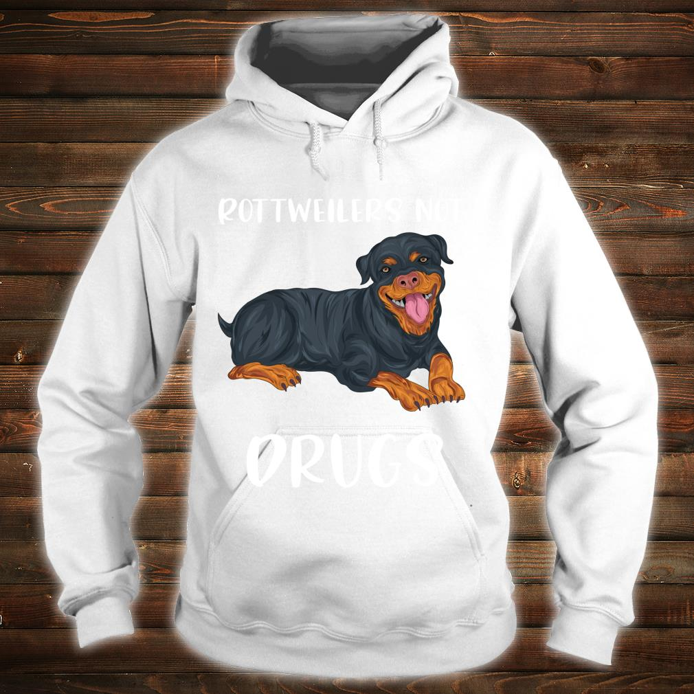 Rottweiler Not Drugs Rottweiler Sayings Rottie Parent Shirt hoodie