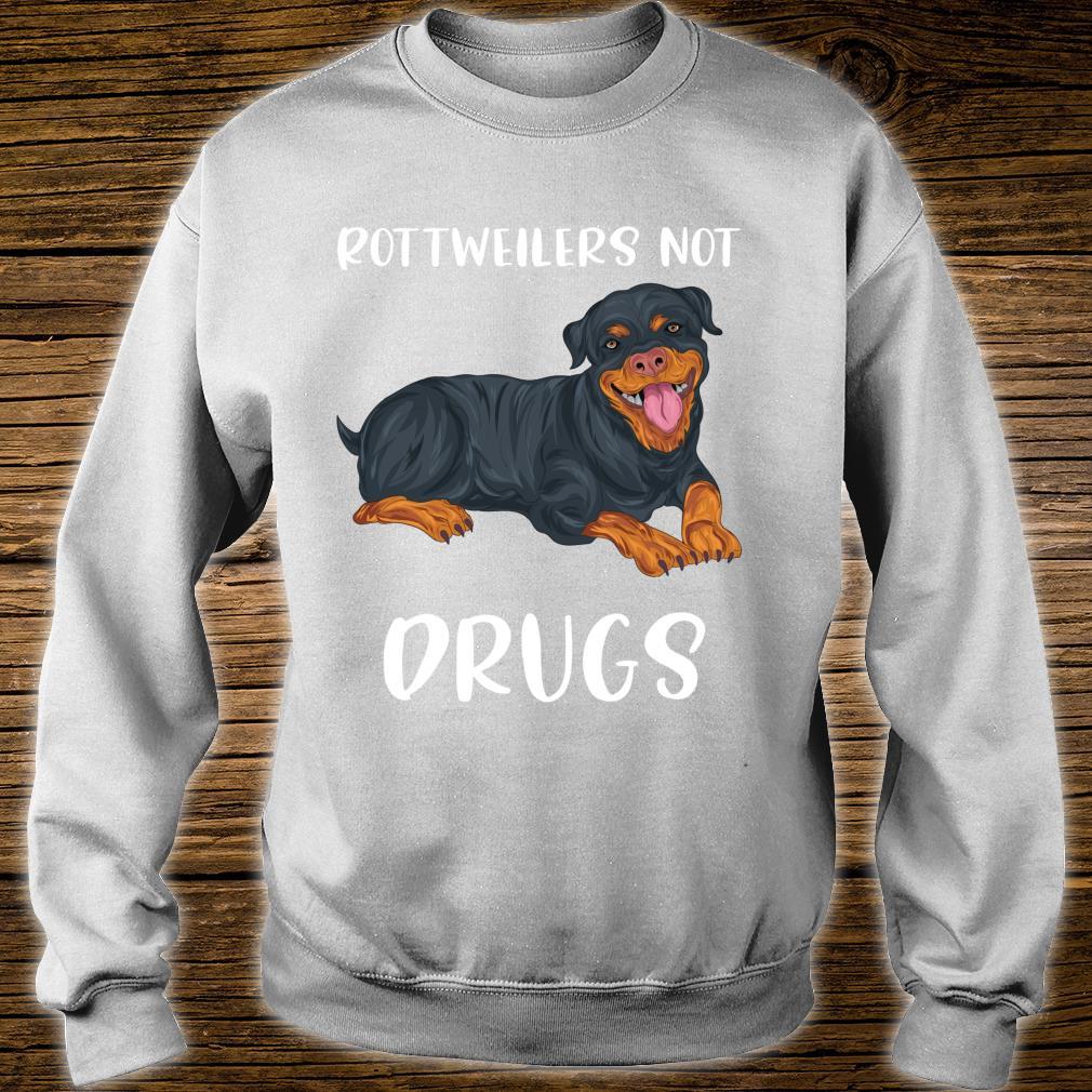 Rottweiler Not Drugs Rottweiler Sayings Rottie Parent Shirt sweater