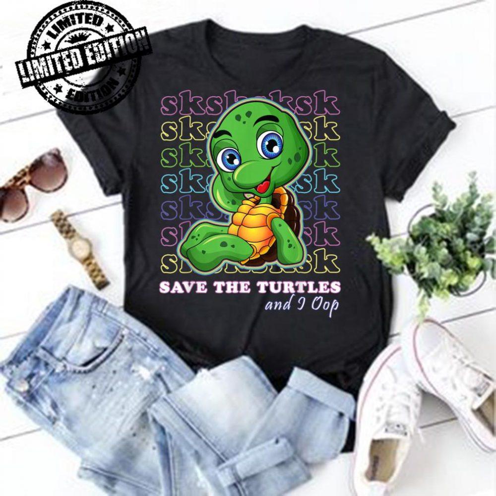 SKSKSK and I Oop Save The Turtles Trendy Meme Girls shirt