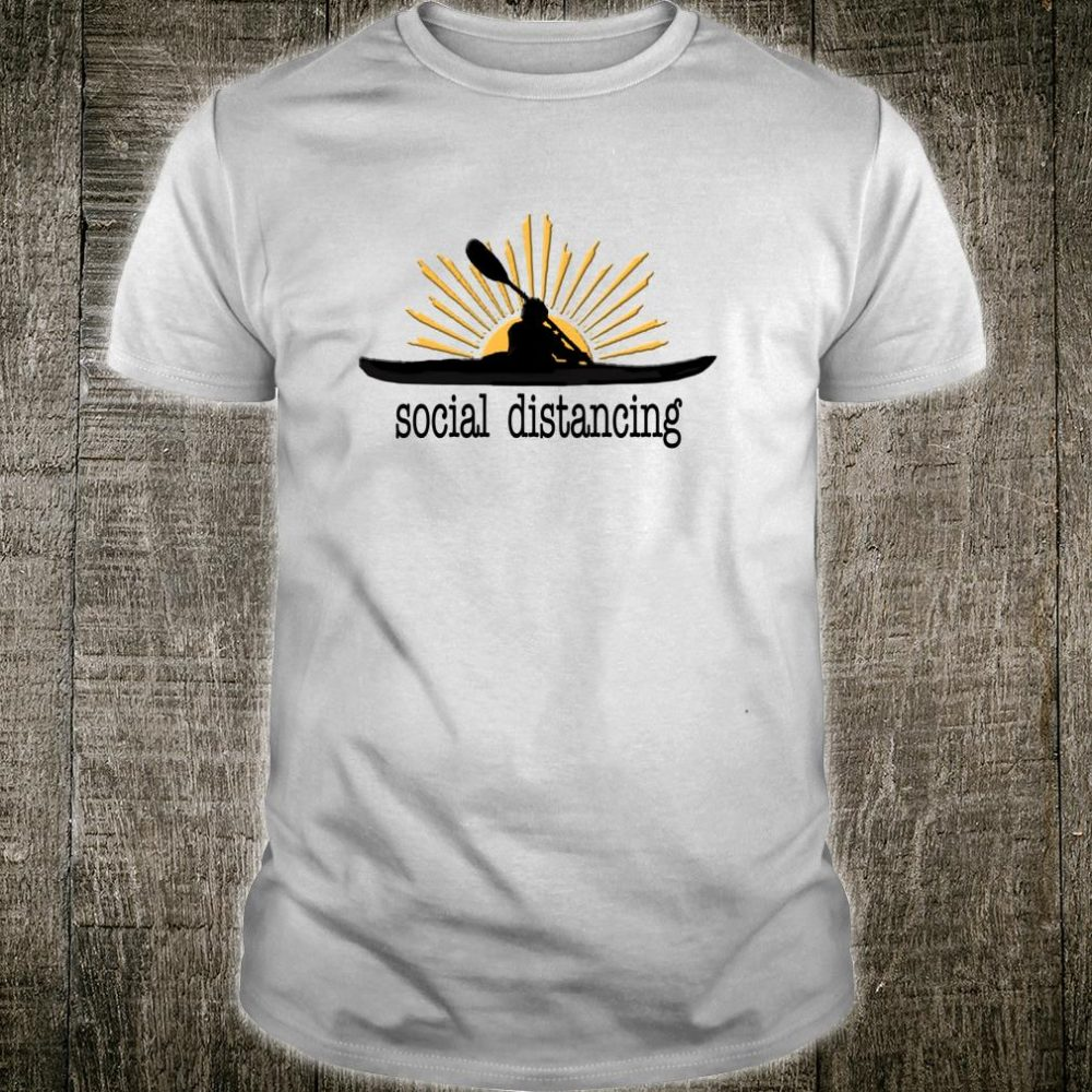 SOCIAL DISTANCING I Love Kayaking Kayaker Shirt
