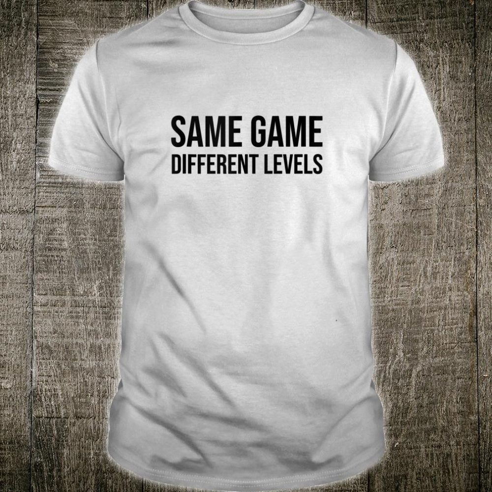 Same Game Different Levels Shirt,I Paused My Game to Be Here Shirt