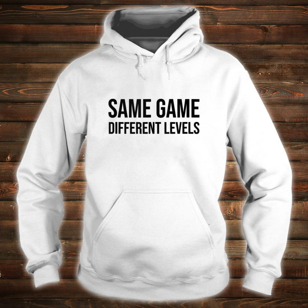 Same Game Different Levels Shirt,I Paused My Game to Be Here Shirt hoodie