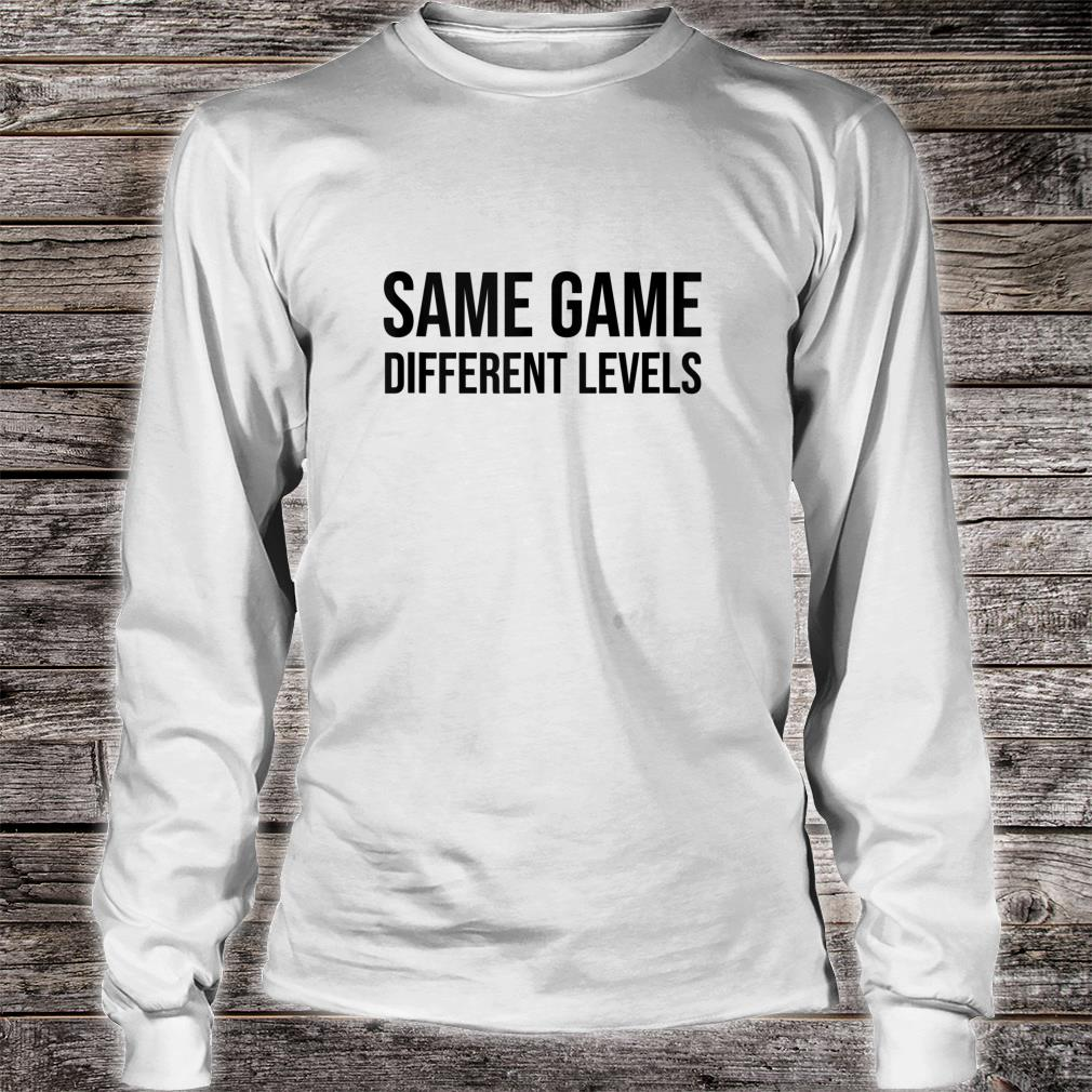 Same Game Different Levels Shirt,I Paused My Game to Be Here Shirt long sleeved