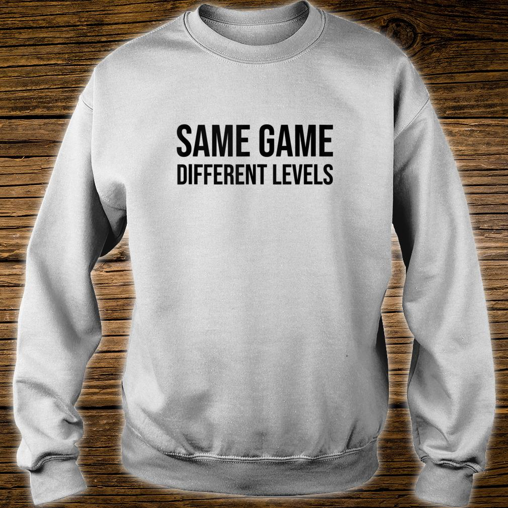 Same Game Different Levels Shirt,I Paused My Game to Be Here Shirt sweater