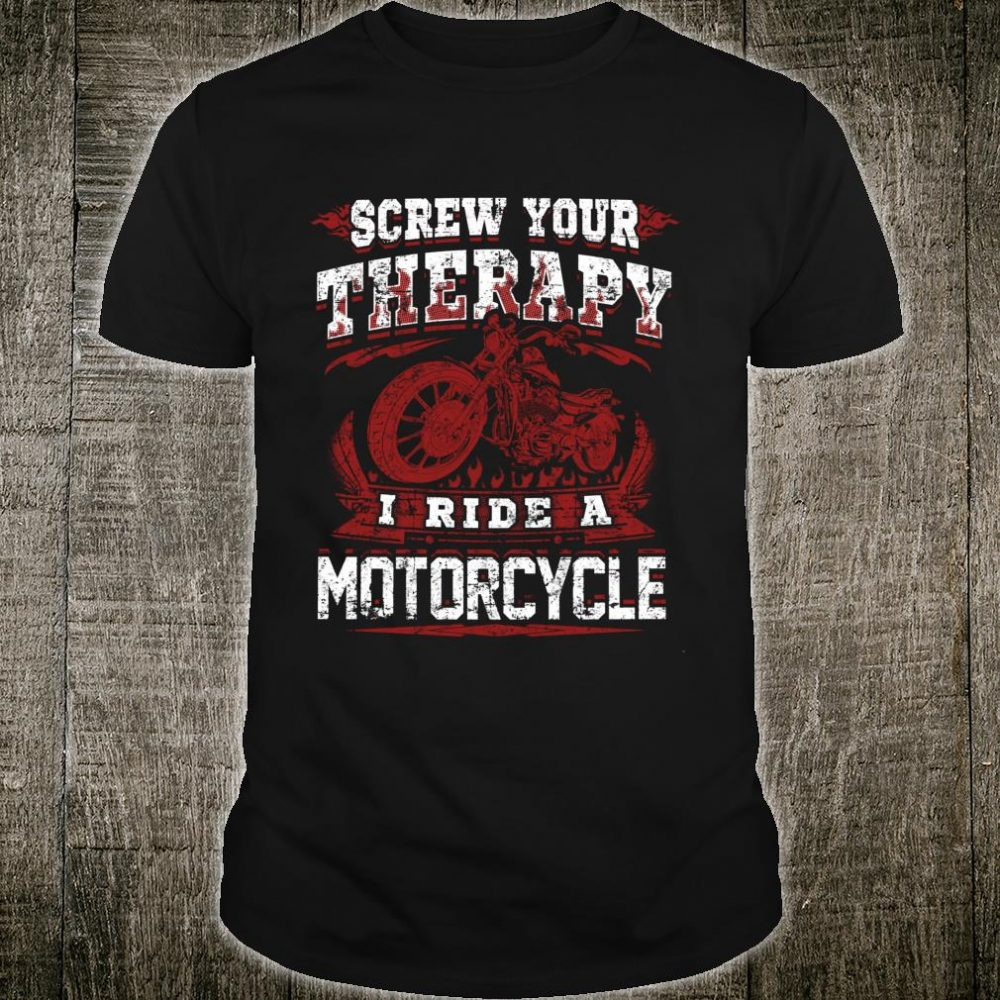 Screw Your Therapy I Ride A Motorcycle Biker Shirt