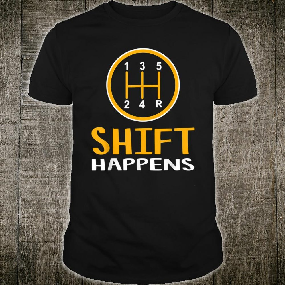 Shift Happens Car Car Shirt