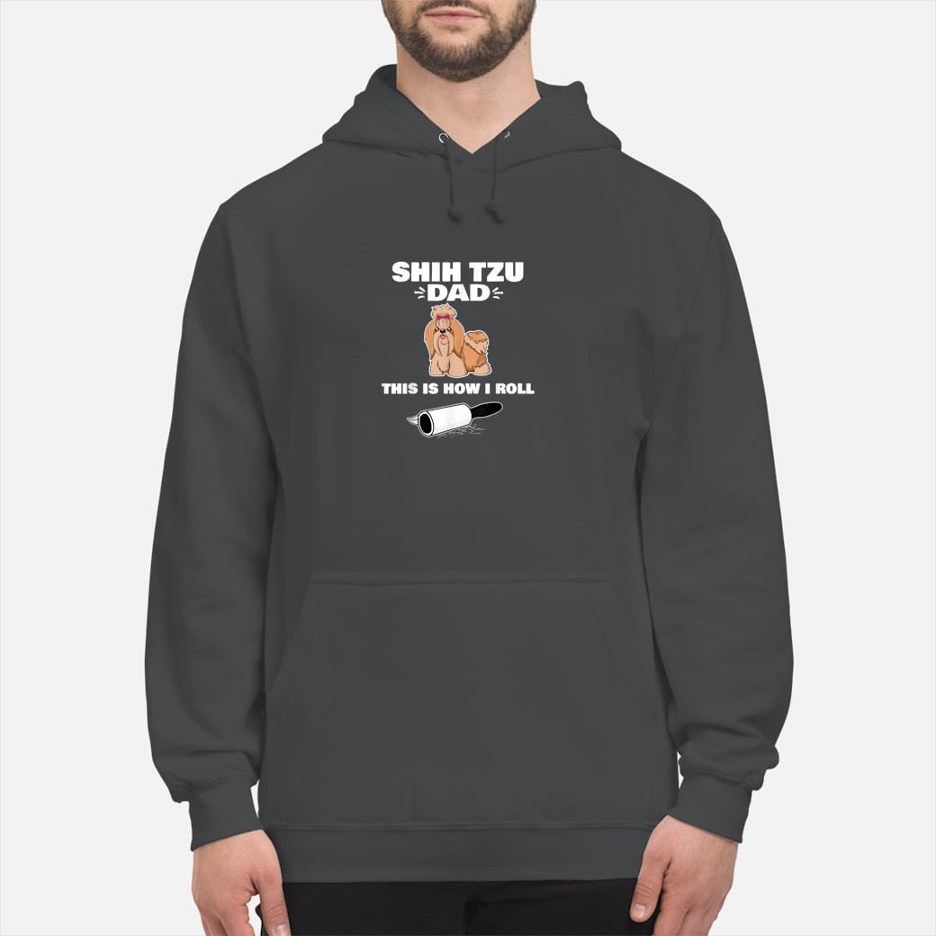 Shih Tzu Dad This Is How I Roll Shirt hoodie