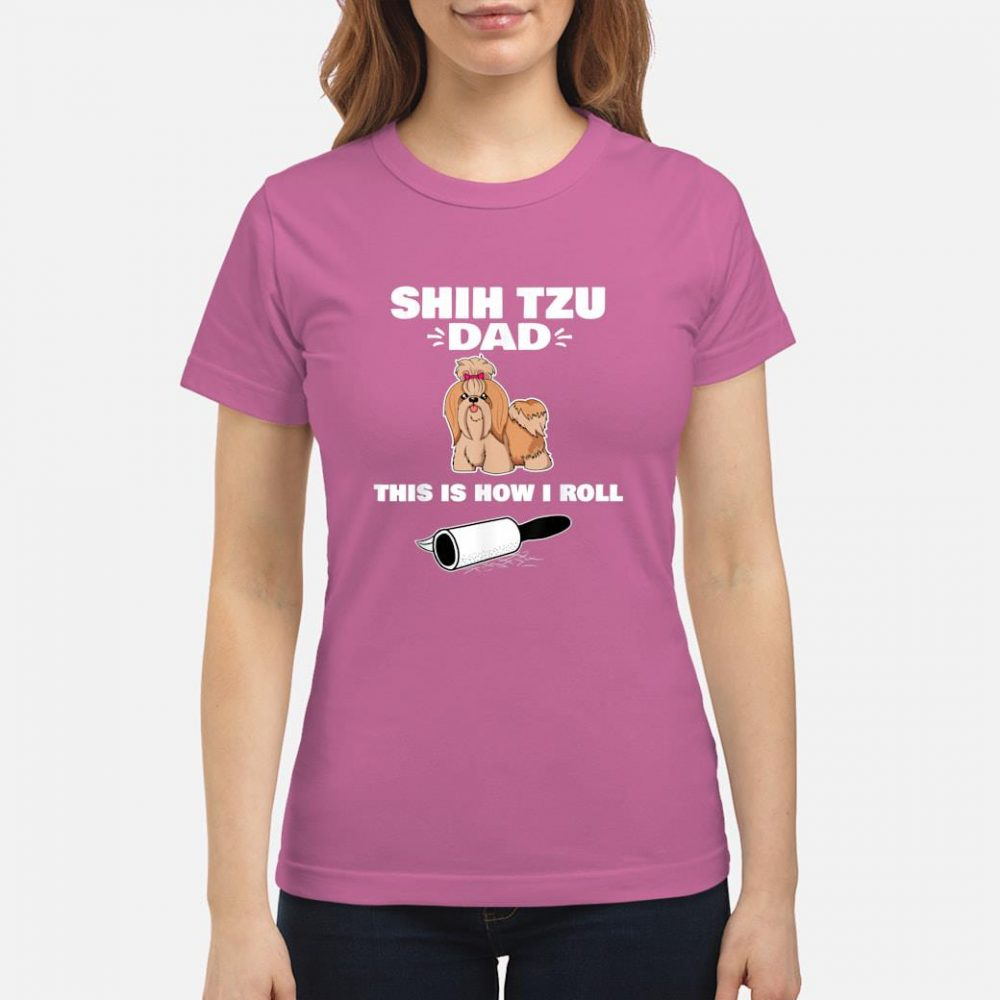 Shih Tzu Dad This Is How I Roll Shirt ladies tee