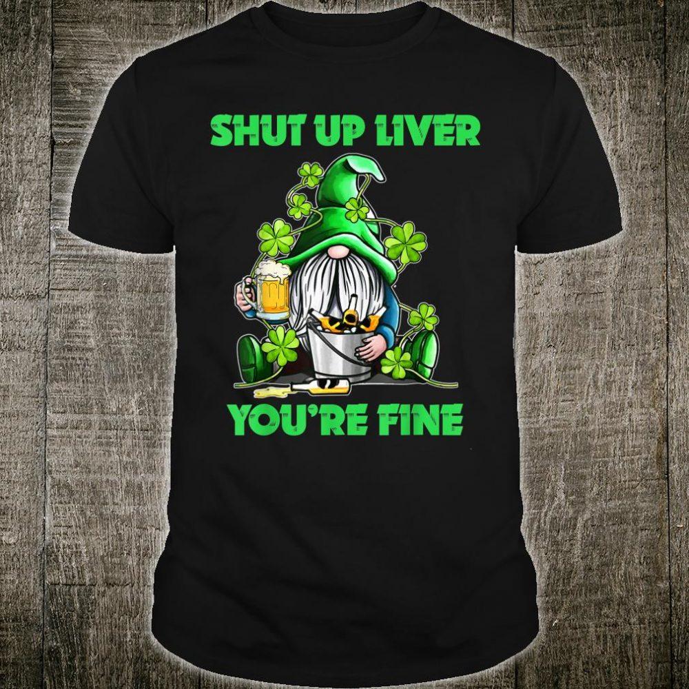Shut Up Liver You're Fine Gnomes Shamrock St Patrick's Day Shirt