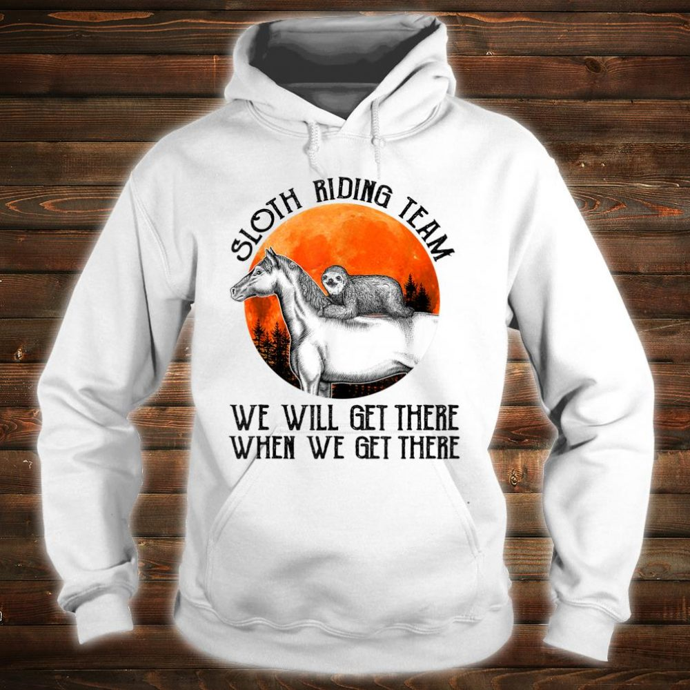 Sloth Riding Team We Will Get There For Horses Shirt hoodie
