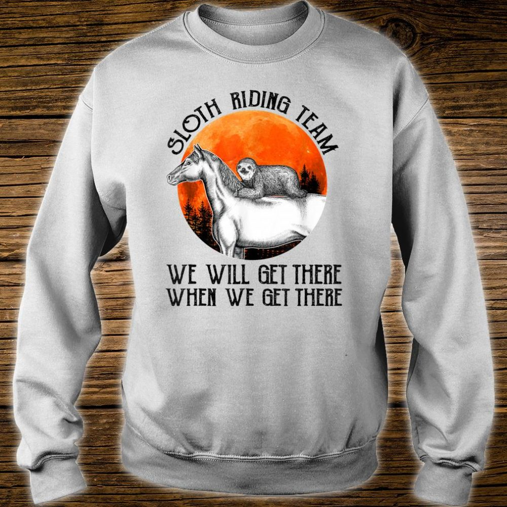 Sloth Riding Team We Will Get There For Horses Shirt sweater