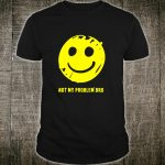 Smiley Face Not My Problem Bro Shirt