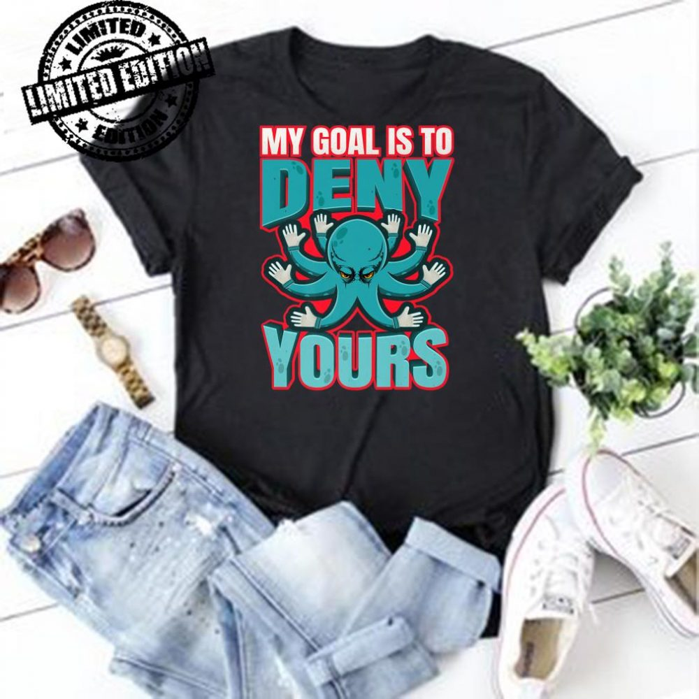 Soccer Goalie Octopus My Goal Is To Deny Yours shirt
